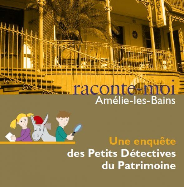 Les enquêtes des Petits Détectives à Amélie-les-Bains